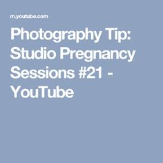 Photography Tip: Studio Pregnancy Sessions #21 - YouTube