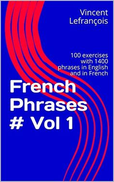 French Phrases # Vol 100 matching exercises with 1400 phrases in English and in French (Learn French with Phrases Book Phrase Book, French Phrases, Promotional Giveaways, Kindle App, Learn French, French Language, Exercises, The 100