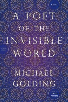 A Poet of the Invisible World: A Novel by Michael Golding http://www.amazon.com/dp/1250071283/ref=cm_sw_r_pi_dp_BmB3wb0ZMMT5T