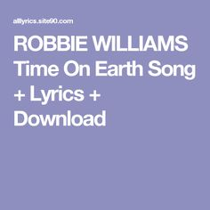 ROBBIE WILLIAMS Time On Earth Song + Lyrics + Download