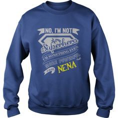 NENA No, I'm not a superhero. I'm something even more powerful. I am NENA- NENA Tee Shirt, NENA shirt, NENA Hoodie, NENA Family, NENA Tee, NENA Name, NENA bestseller #gift #ideas #Popular #Everything #Videos #Shop #Animals #pets #Architecture #Art #Cars #motorcycles #Celebrities #DIY #crafts #Design #Education #Entertainment #Food #drink #Gardening #Geek #Hair #beauty #Health #fitness #History #Holidays #events #Home decor #Humor #Illustrations #posters #Kids #parenting #Men #Outdoors…