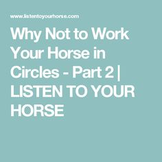 Why Not to Work Your Horse in Circles - Part 2 | LISTEN TO YOUR HORSE