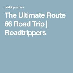 The Ultimate Route 66 Road Trip | Roadtrippers
