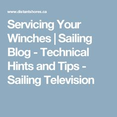 Servicing Your Winches | Sailing Blog - Technical Hints and Tips - Sailing Television