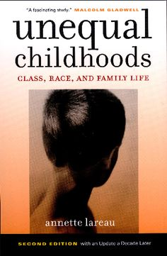 Lareau, A. (2011) Unequal childhoods (2nd ed.) University of California Press