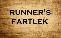C'mon, let's face it – do I really need to point out the obvious? Fartlek is a funny word. It's a running term and one of my favorite workouts to do.  Fartlek is Swedish for…