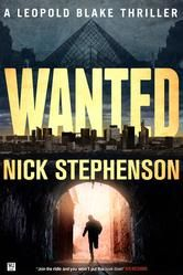 """(Book #3 in the Bestselling Leopold Blake Thriller Series by Nick Stephenson! Bestselling Author David VanDyke: """"...fast pace and nonstop action. A real page-turner...twisting all the way to its gripping conclusion."""" Wanted has 4.2 Stars with 313 Reviews on Amazon)"""