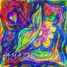 Amazing Love! What God has done for me and you. I know it's true! Prophetic Art butterfly by Pam Herrick from www.JustForYouPropheticArt.com