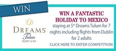 Competition Ireland    Win a holiday to Mexico  Closes 31st May 2012