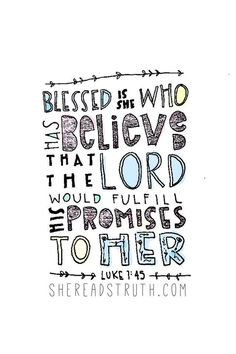 What a great verse :) Luke 1:45