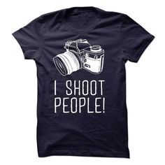 I shoot people. CLICK HERE TO CHOOSE COLOR AND BUY: http://www.sunfrogshirts.com/I-shoot-people-29440673-Guys.html?25384
