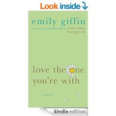 Love the One You're With -   Emily Giffin.