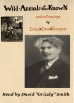 'Wild Animals I Have Known' Ernest Thompson Seton was an influential naturalist, and a sometime professional hunter and trapper. Much of this book speaks to the contradictions between these roles.