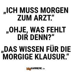 #stuttgart #mannheim #trier #köln #mainz #ludwigshafen #koblenz #morgen #arzt #krank #fehlen #wissen #klausur #student #uni #lernen #haha #witzig #lustig #lol #fun #spaß #spruch #spruchdestages #witzigesprüche Funny Memes, Jokes, Haha, Mainz, Trier, Get Well Soon, Mannheim, Humorous Sayings, Knowledge