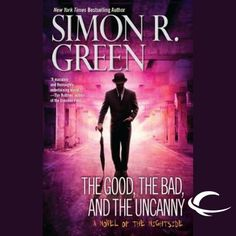 The Good, the Bad, and the Uncanny: Nightside, Book 10 by Simon R. Green, Finished on 3/6/2015.