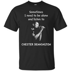 Might be you need this shirt ==>>http://summeupshop.com/products/chester-bennington-shirts-sometimes-i-need-to-be-alone-and-listen-to-chester-bennington-t-shirt-tank-top-hoodies?utm_campaign=social_autopilot&utm_source=pin&utm_medium=pin