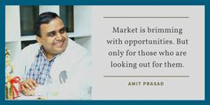 Market is brimming with opportunities. But only for those who are looking out for them.