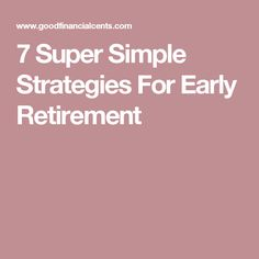 7 Super Simple Strategies For Early Retirement