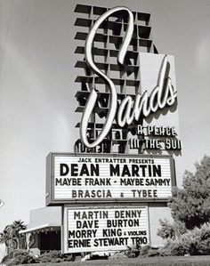 Las Vegas - The Sands Hotel/Casino - during the Rat Pack days there - 59-61...gotta love the sign...with a 'maybe Frank and maybe Sammy' but definitely Dean was appearing!
