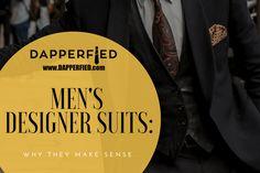 Men's Designer Suits: Why They Make Sense. - http://www.dapperfied.com/mens-designer-suits/
