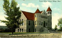 Parmly Billings Library, Billings, Montana  Said to be haunted. Now the Western Heritage center