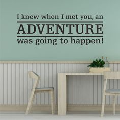 I Knew When I Met You An Adventure Was Going To Happen Wall Sticker | Wall Sticker Express When I Met You, I Meet You, I Know, Wall Stickers, Shit Happens, Adventure, Living Room, Home Decor, Wall Clings
