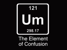 374112b1 FUNNY TSHIRT Um The Element Of Confusion T-Shirt Einstein Chemistry Tee  Shirt (also available on crewneck sweatshirts and hoodies) SM-5XL