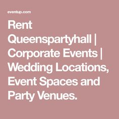 Rent Queenspartyhall | Corporate Events | Wedding Locations, Event Spaces and Party Venues.