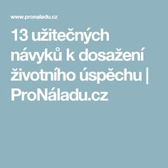 13 užitečných návyků k dosažení životního úspěchu | ProNáladu.cz