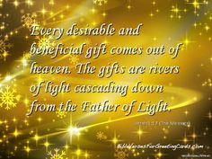 "Bible Verses for Christmas Cards - James 1:17 ""Every desirable and beneficial gift comes out of heaven, The gifts are rivers of light cascading down from the Father of Light"" James 1:17 (The Message)"
