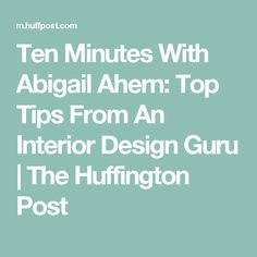 Ten Minutes With Abigail Ahern: Top Tips From An Interior Design Guru | The Huffington Post