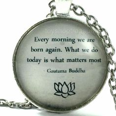 New Quote Inspirational Necklace Every Morning We R Born Again - Buddha Silver f New Quotes, Inspirational Quotes, Buddha Jewelry, Gautama Buddha, Change, Jewellery, Glass, Silver, Life Coach Quotes