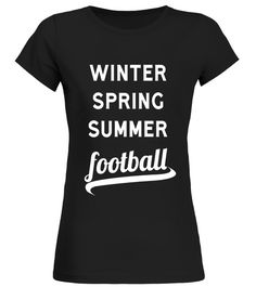 """# Winter, Spring, Summer, Football Season T-shirt .  Special Offer, not available in shops      Comes in a variety of styles and colours      Buy yours now before it is too late!      Secured payment via Visa / Mastercard / Amex / PayPal      How to place an order            Choose the model from the drop-down menu      Click on """"Buy it now""""      Choose the size and the quantity      Add your delivery address and bank details      And that's it!      Tags: Football season is the most magical…"""