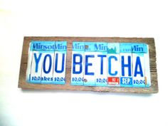 Available in my shop again!  ---> License Plate Sign  You Betcha Sign  Minnesota by SweetSomeday