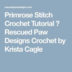 Primrose Stitch Crochet Tutorial ⋆ Rescued Paw Designs Crochet by Krista Cagle