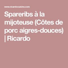 Spareribs à la mijoteuse (Côtes de porc aigres-douces) | Ricardo