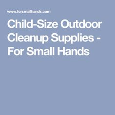 Child-Size Outdoor Cleanup Supplies - For Small Hands