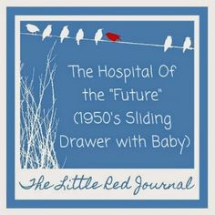 The Little Red Journal: Hospital Of the Future (1950's Sliding Drawer with Baby)