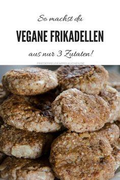 Aus nur drei einfachen Zutaten machst du im Handumdrehen vegane Frikadellen, die auch Nicht-Veganern schmecken! #veganrecipes #whatveganseat www.friedefreudeapfelkuchen.de