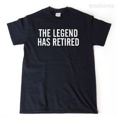 251192ab0 The Legend Has Retired T-shirt Funny Retirement Gift Retired Party Tee