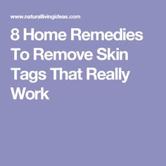 8 Home Remedies To Remove Skin Tags That Really Work