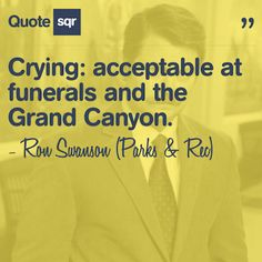 Crying: acceptable at funerals and the Grand Canyon. - Ron Swanson (Parks and Rec) #quotesqr #quotes #funnyquotes