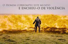 O Homem corrompeu este mundo e encheu-o de violência. http://www.noe-ofilme.pt