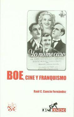 BOE, cine y franquismo :  el Derecho administrativo como configurador del cine español durante la dictadura (1939-1975) /  Raúl C. Cancio Fernández
