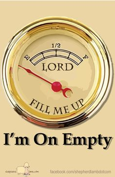 Jesus, please fill me up.
