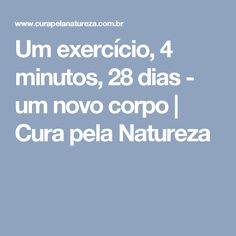 Um exercício, 4 minutos, 28 dias - um novo corpo   Cura pela Natureza