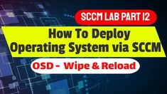 Operating System Deployment via SCCM - Step By Step Operating System, Technology News, Tech News