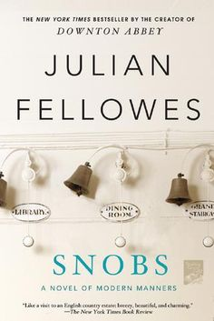 SNOBS by Julian Fellowes, the creator of the Emmy Award-winning Downton Abbey.