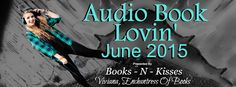 Audio Book Lovin' June 2015 presented by Books- N - Kisses & Viviane Enchantress of Books