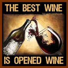 """""""The best Wine is opened Wine"""" __[TheWineChronicles/FB]"""